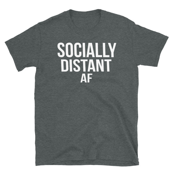 Socially Distant AF - T-Shirt - real men t-shirts, Men funny T-shirts, Men sport & fitness Tshirts, Men hoodies & sweats