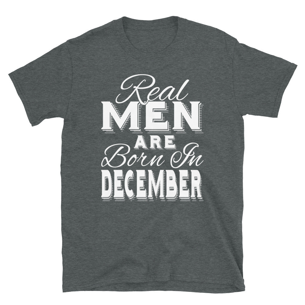 Real Men Are Born In December - T-Shirt - real men t-shirts, Men funny T-shirts, Men sport & fitness Tshirts, Men hoodies & sweats