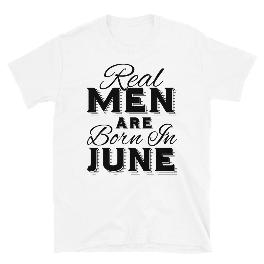Real Men Are Born In June - T-Shirt - real men t-shirts, Men funny T-shirts, Men sport & fitness Tshirts, Men hoodies & sweats