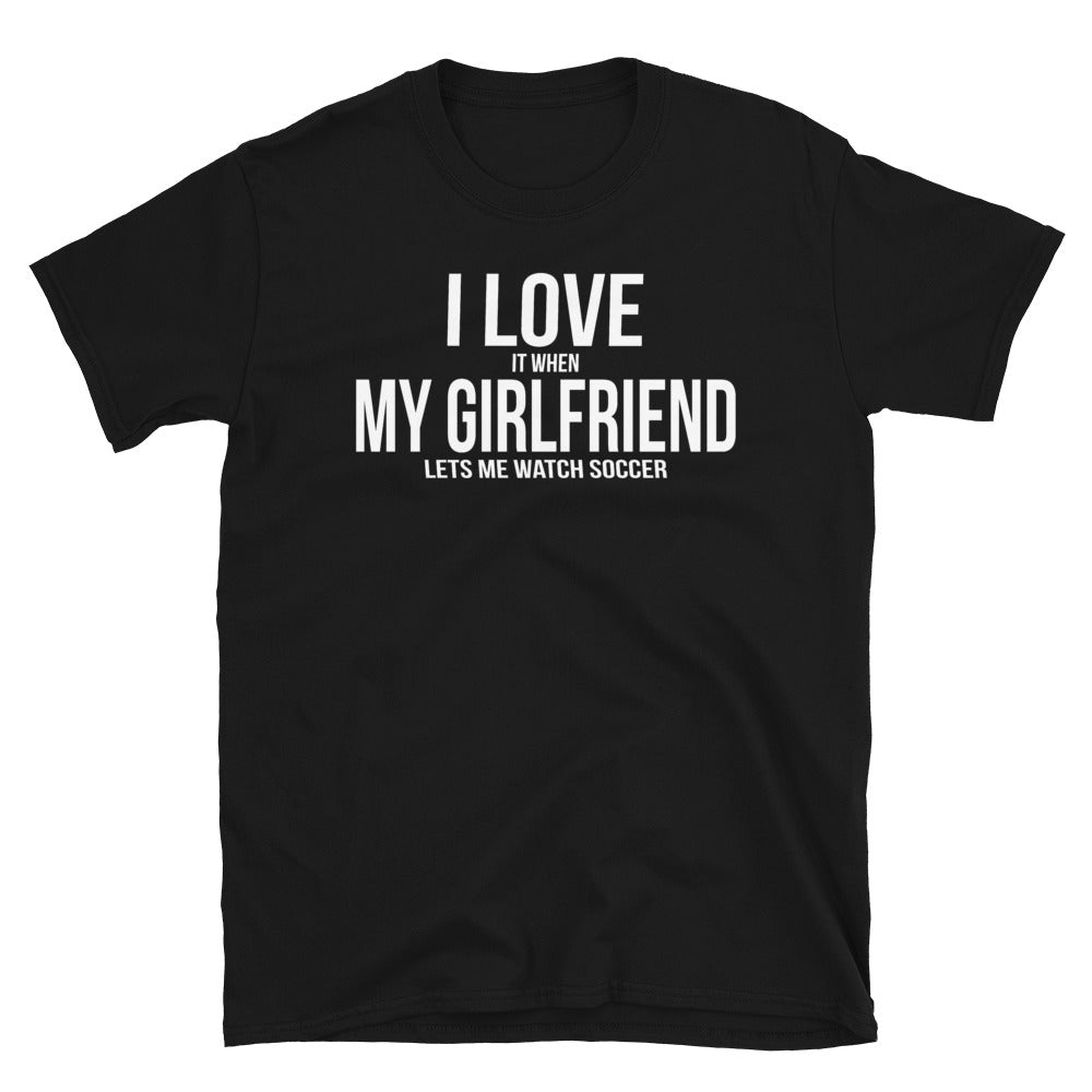 I Love My Girlfriend, Watch Soccer - T-Shirt - real men t-shirts, Men funny T-shirts, Men sport & fitness Tshirts, Men hoodies & sweats