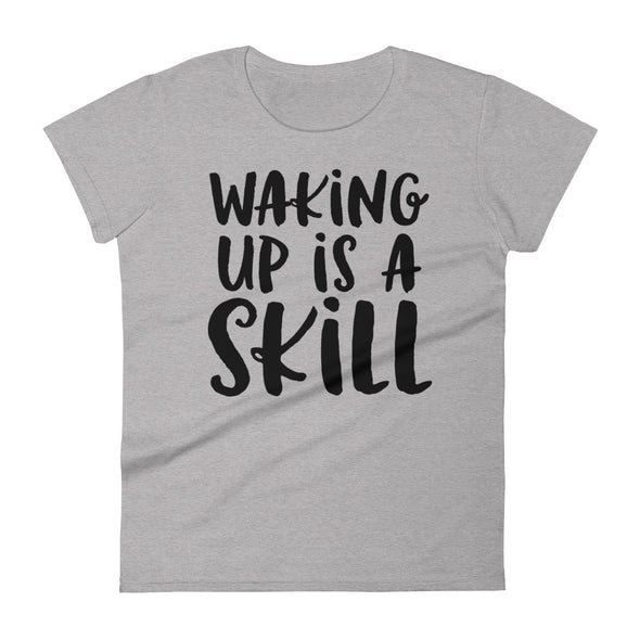Waking Up Is A Skill - Women T-shirt - real men t-shirts, Men funny T-shirts, Men sport & fitness Tshirts, Men hoodies & sweats