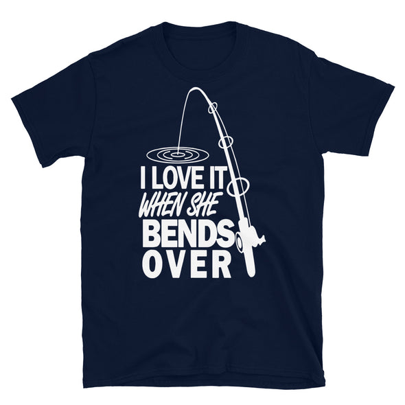 I love It When She Bends Over Fishing Graphic T-Shirt. Fishing Shirt, Fishermen Gift t shirt, Funny Shirt, Unisex T-Shirt - real men t-shirts, Men funny T-shirts, Men sport & fitness Tshirts,
