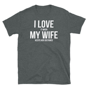 I Love When My Wife Keeps Her Distance - T-Shirt - real men t-shirts, Men funny T-shirts, Men sport & fitness Tshirts, Men hoodies & sweats