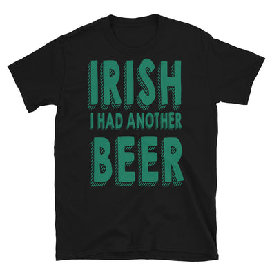 Irish i had an other beer Unisex T-Shirt - real men t-shirts, Men funny T-shirts, Men sport & fitness Tshirts, Men hoodies & sweats