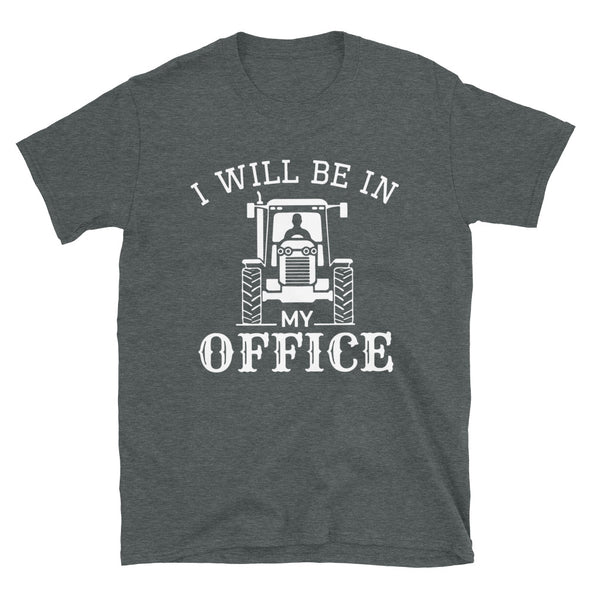 I will be in my office, farmer Unisex T-Shirt - real men t-shirts, Men funny T-shirts, Men sport & fitness Tshirts, Men hoodies & sweats