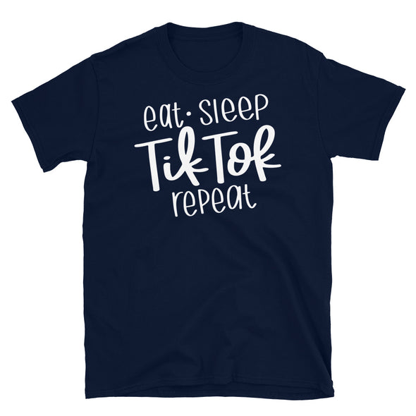 Eat, Sleep, tik tok, Repeat - Unisex T-Shirt - real men t-shirts, Men funny T-shirts, Men sport & fitness Tshirts, Men hoodies & sweats