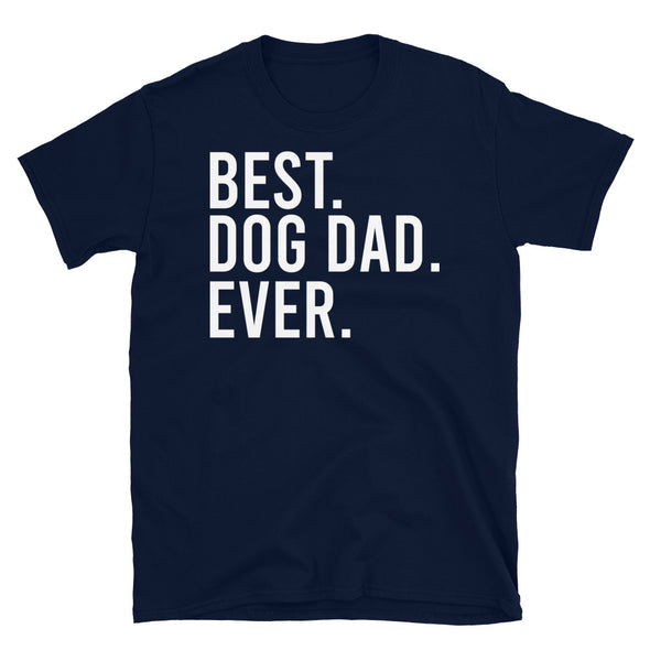 Best, Dog Dad, Ever - T-Shirt - real men t-shirts, Men funny T-shirts, Men sport & fitness Tshirts, Men hoodies & sweats