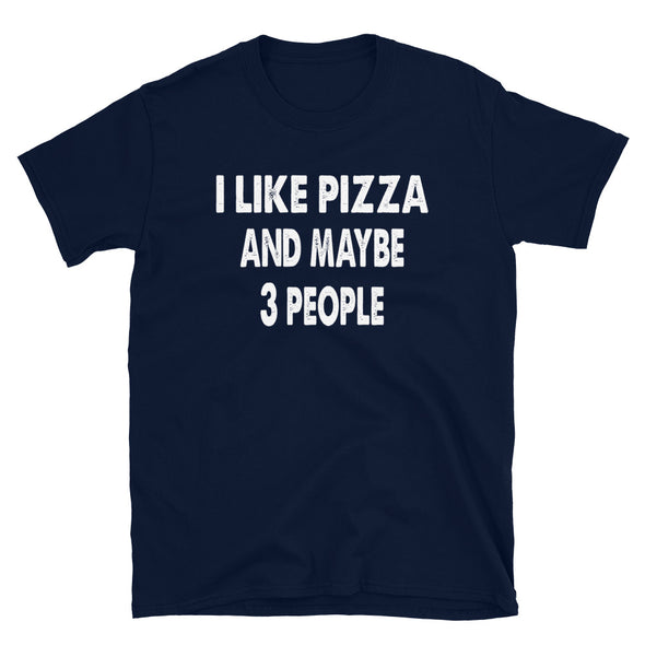 I like Pizza and maybe 3 people Unisex T-Shirt - real men t-shirts, Men funny T-shirts, Men sport & fitness Tshirts, Men hoodies & sweats