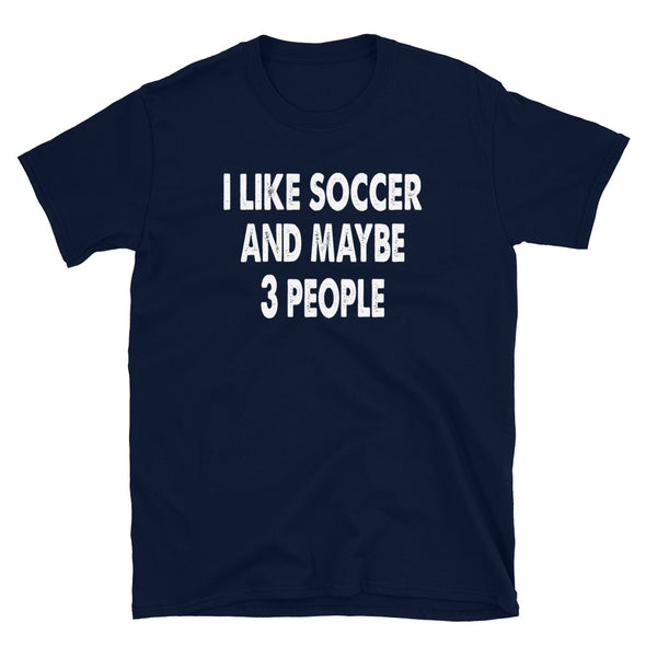 I like Soccer and maybe 3 people Unisex T-Shirt - real men t-shirts, Men funny T-shirts, Men sport & fitness Tshirts, Men hoodies & sweats