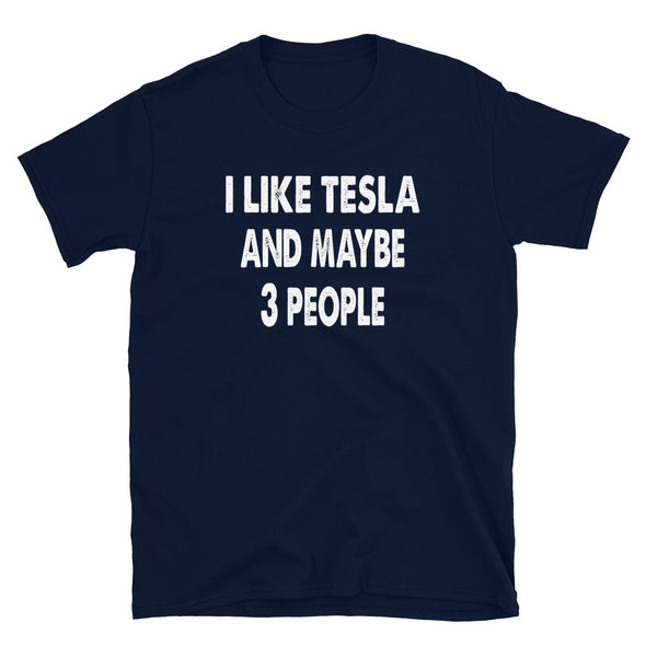I like Tesla and maybe 3 people Unisex T-Shirt - real men t-shirts, Men funny T-shirts, Men sport & fitness Tshirts, Men hoodies & sweats