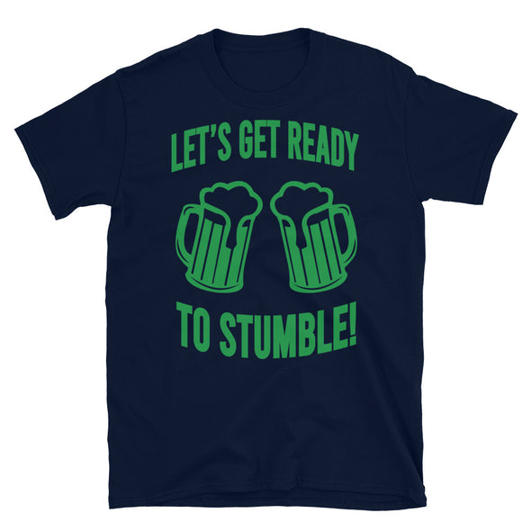 Let's get ready to stumble Unisex T-Shirt - real men t-shirts, Men funny T-shirts, Men sport & fitness Tshirts, Men hoodies & sweats