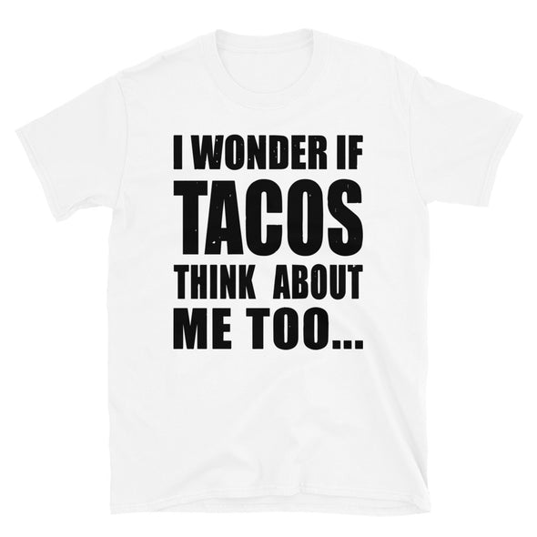 I wonder if tacos think about me too Unisex T-Shirt - real men t-shirts, Men funny T-shirts, Men sport & fitness Tshirts, Men hoodies & sweats
