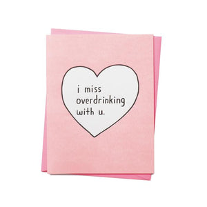 MISS OVERDRINKING WITH U CARD