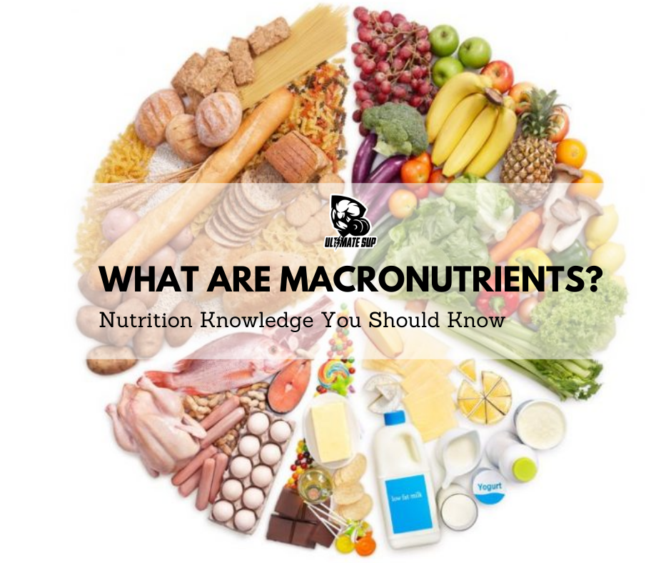 What To Know About Macronutrients - Ultimate Sup