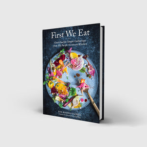 First We Eat: Good Food for Simple Gatherings...