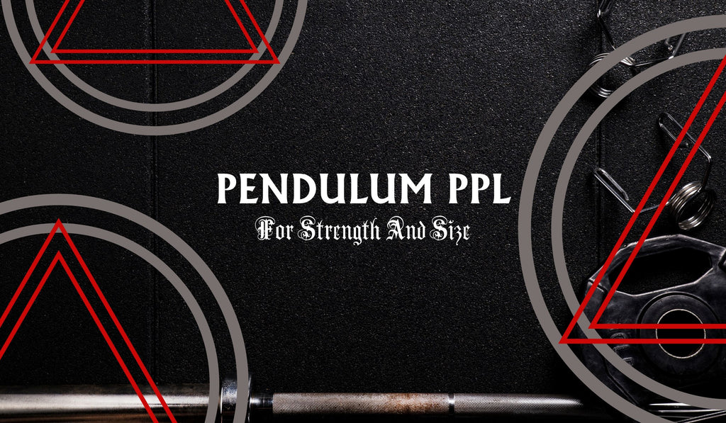 Best 5 Day Spilt For Size and Strength The Pendulum PPL Program