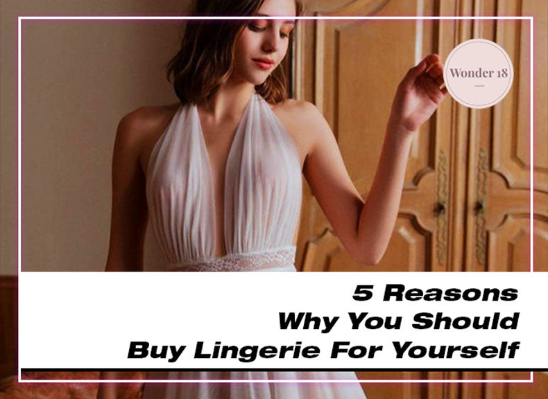 5 Reasons Why You Should Buy Lingerie For Yourself