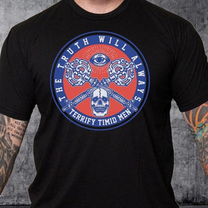 T-Shirt The Truth Will Always Terrify Timid Men