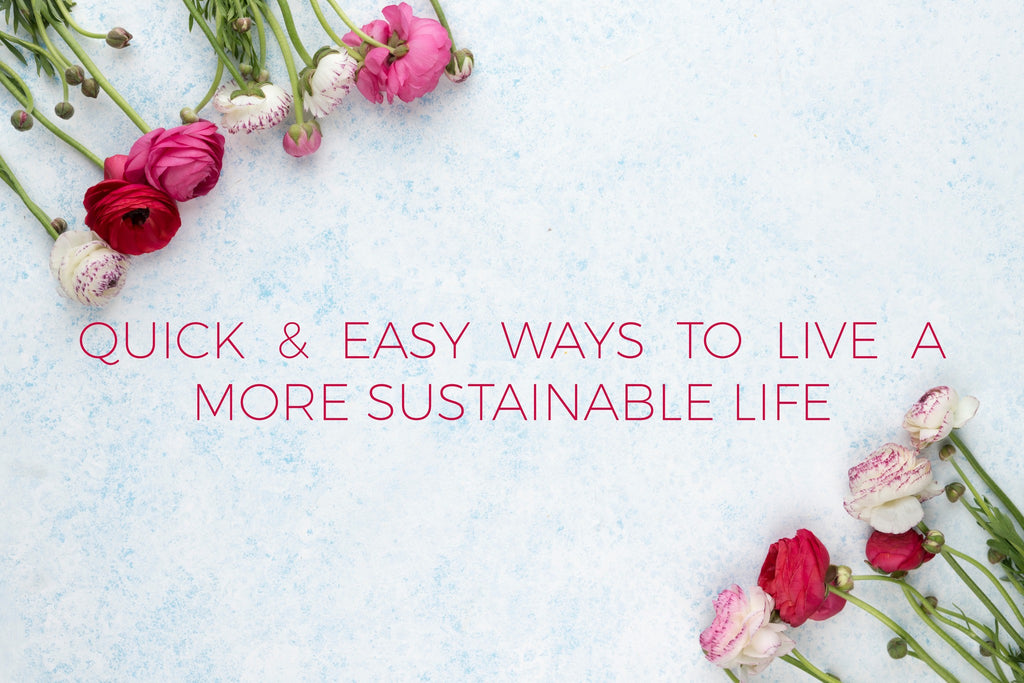 quick and easy ways to live a more sustainable life