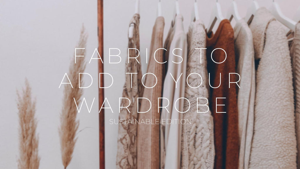 sustainable fabrics to add to your wardrobe | Whispers & Anarchy