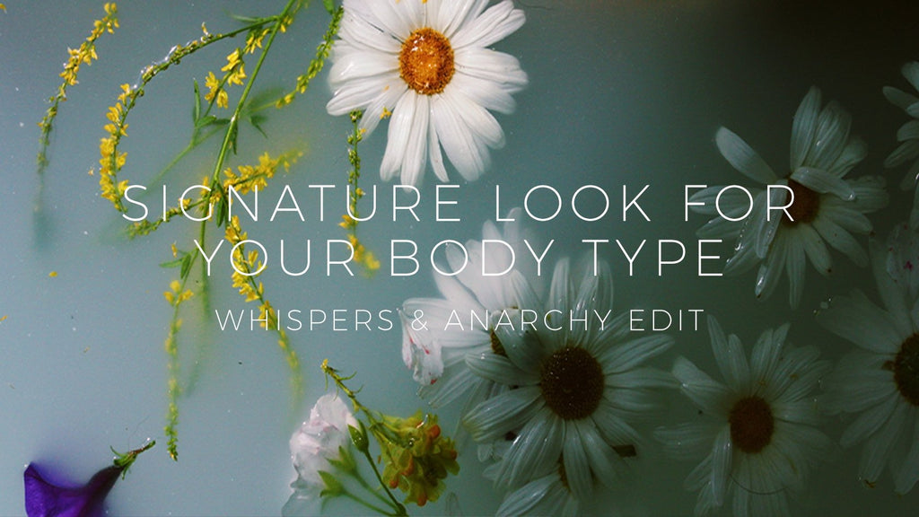 find the signature look for your body type | Whispers & Anarchy