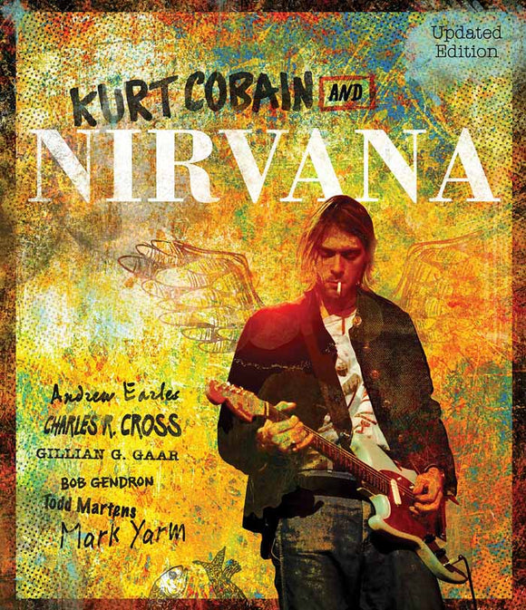 Kurt Cobain And Nirvana - Updated Edition: The Complete Illustrated History Book
