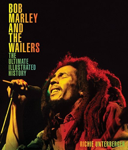 Bob Marley And The Wailers: The Ultimate Illustrated History Book