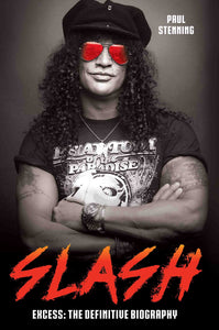 Slash: Excess - The Definitive Biography