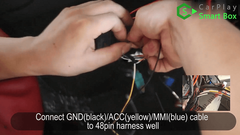 8.Connect GND(black) ACC(yellow) MMI(blue) cable to 48pin harness well.