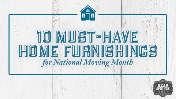 10 Must-Have Home Furnishings for National Moving Month