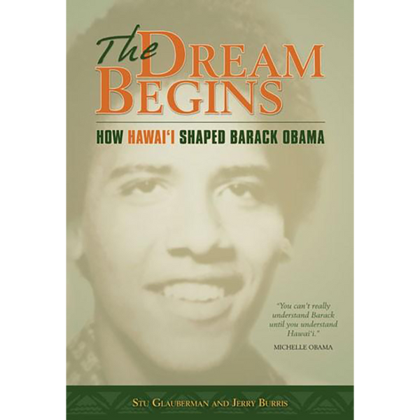 The Dream Begins: How Hawaii Shaped Barack Obama - FIRST EDITION