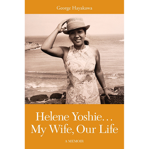 Helene Yoshie...My Wife, Our Life: A Memoir