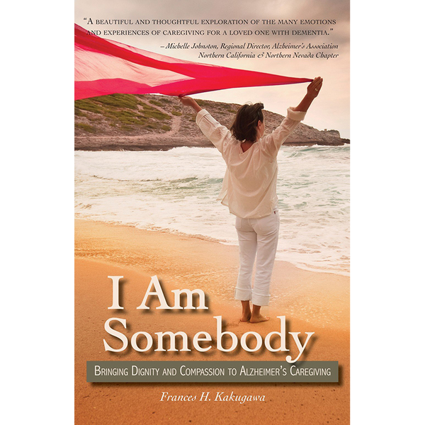 I Am Somebody: Bringing Dignity and Compassion to Alzheimer's Caregiving