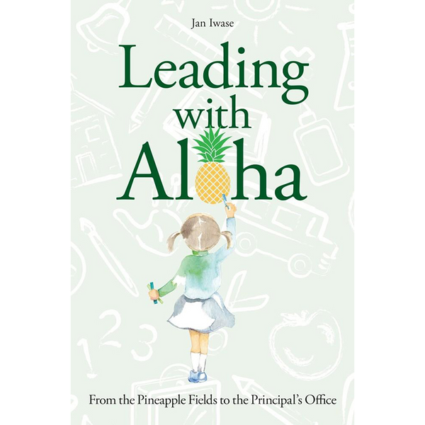 Leading with Aloha: From the Pineapple Fields to the Principal's Office