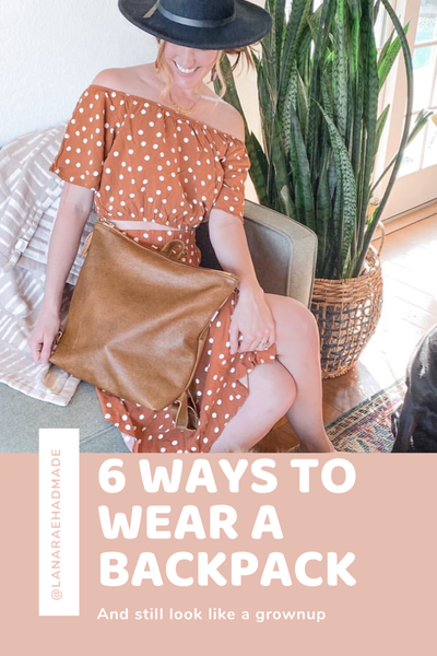 6 Ways to Wear a Backpack -and still look like a grown up!