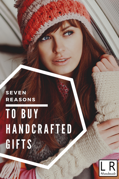 7 Reasons to Buy Handcrafted Gifts
