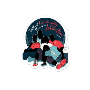 Without Community there is no liberation Stickers by Naimah Thomas
