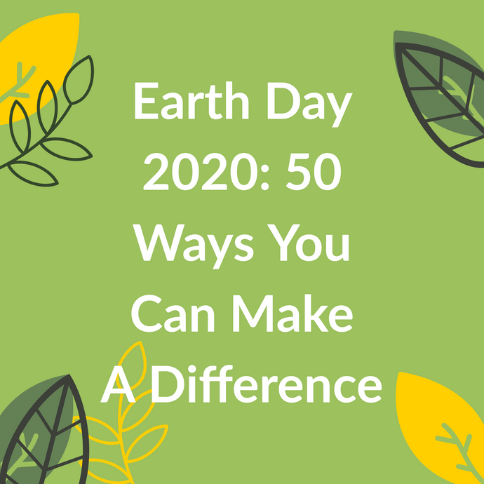Earth Day 2020: 50 Ways You Can Make a Difference Amid COVID19