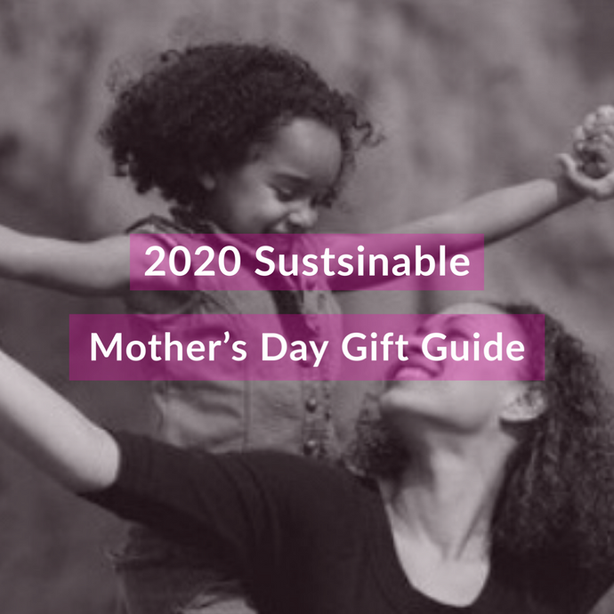 Our 2020 Sustainable Mother's Day Gift Guide + Giveaway