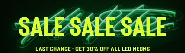 30% off all LED neons - limited time sale