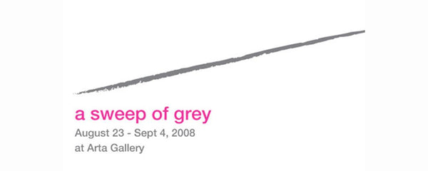 A SWEEP OF GREY - August 23 - September 4, 2008