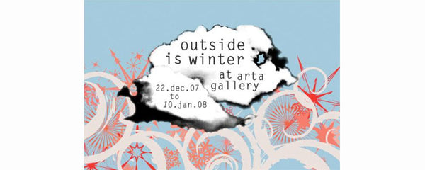 OUTSIDE IS WINTER - December 22 - January 10, 2008