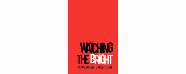 WATCHING THE BRIGHT - April 5 - 17, 2008