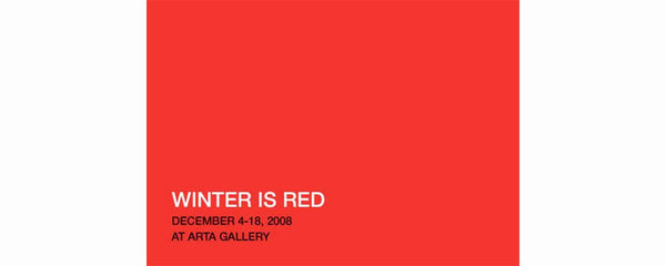 WINTER IS RED - December 4 - 18, 2008