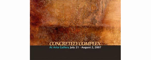 CONCRETELY COMPLEX - July 21 - August 2, 2007