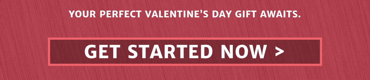 Your perfect Valentine's Day gift awaits; Get started now!