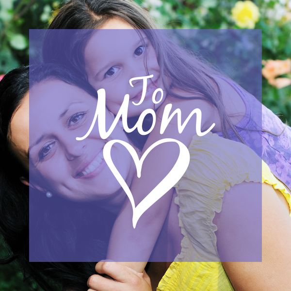 "Mom and daughter with purple box overlay and text reading ""To Mom"" with a heart"