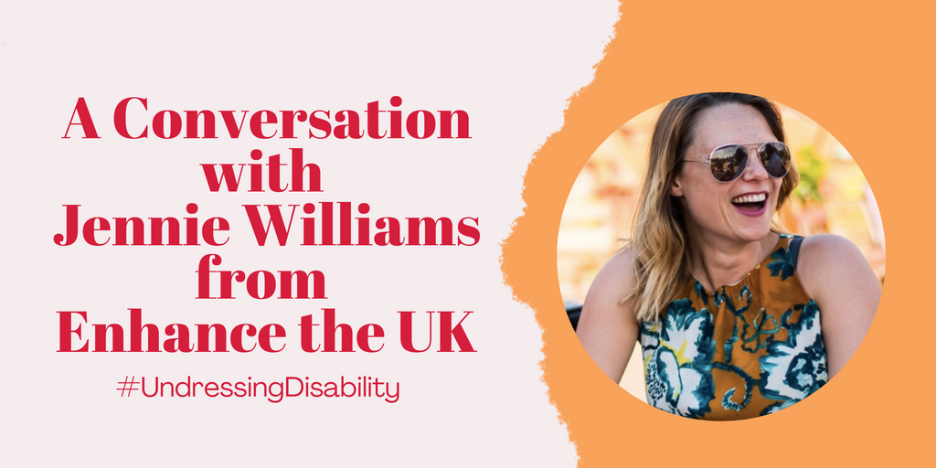 "Image that reads ""A conversation with Jennie Williams from Enhance the UK, #UndressingDisability"" in red writing. There is an image of Jennie Williams to the right of the text. Jennie is wearing sunglasses and an orange and blue floral dress."