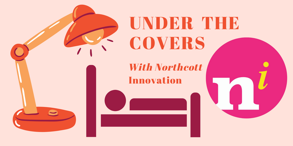 "Illustration of a large bedside lamp that is shining light on a bed. The Northcott Innovation symbol is a pink circle with the letter 'n i' written inside. The illustration reads ""Under the Covers with Northcott Innovation"""
