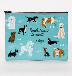 People I Want To Meet: Dogs - Zippered Pouch